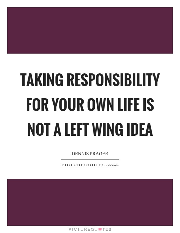 Taking responsibility for your own life is not a Left wing idea Picture Quote #1