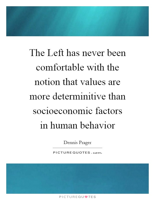 The Left has never been comfortable with the notion that values are more determinitive than socioeconomic factors in human behavior Picture Quote #1