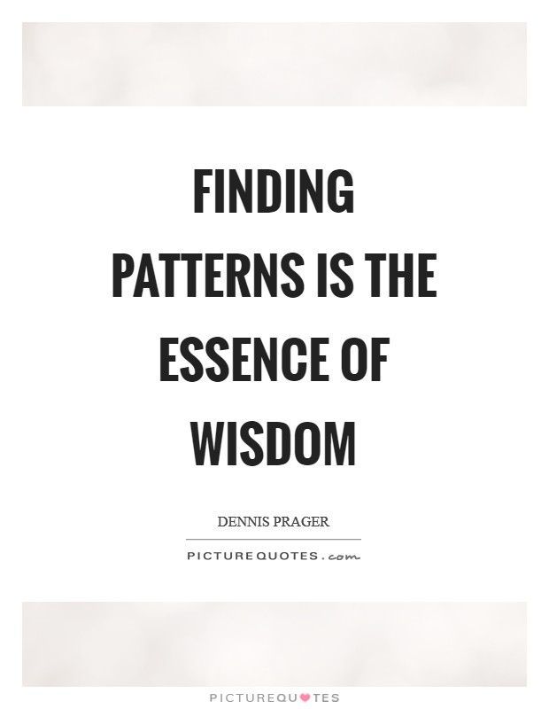 Finding patterns is the essence of wisdom Picture Quote #1