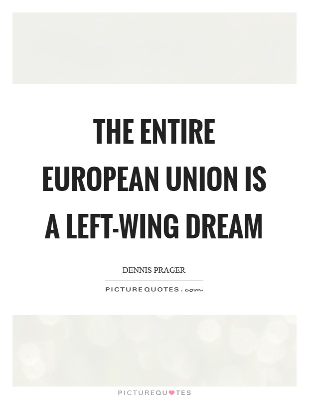 The entire European Union is a left-wing dream Picture Quote #1