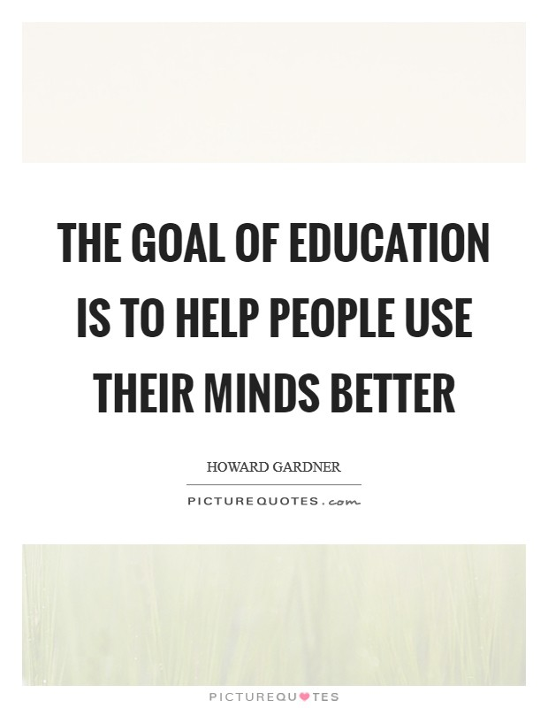The Goal of Education is to Help People Use Their Minds Better Picture Quote #1