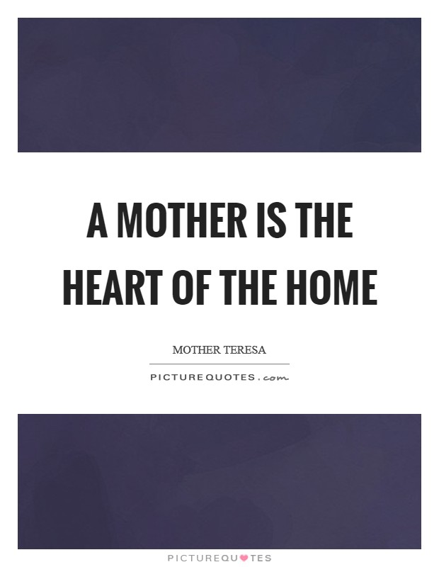 A Mother is the heart of the home Picture Quote #1