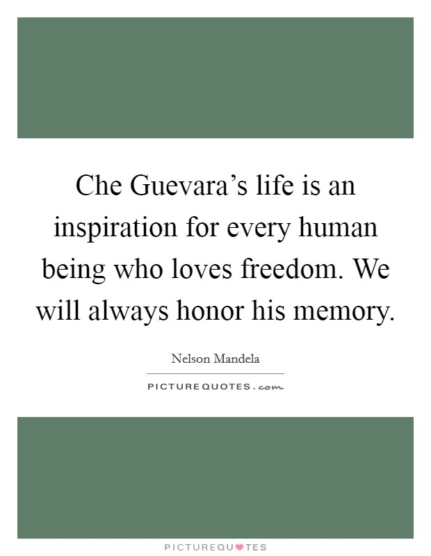 Che Guevara's life is an inspiration for every human being who loves freedom. We will always honor his memory Picture Quote #1