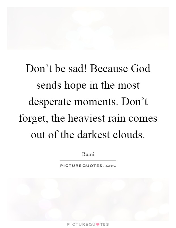 Don T Be Sad Because God Sends Hope In The Most Desperate
