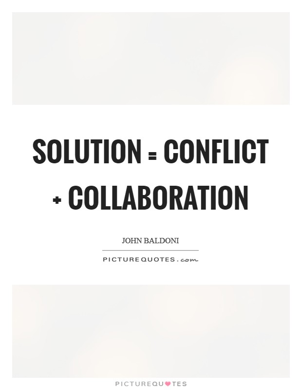 Solution = Conflict   Collaboration Picture Quote #1