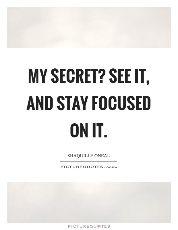 My secret? See it, and stay focused on it Picture Quote #1