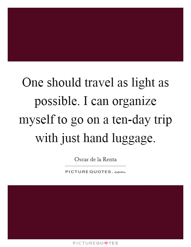 One should travel as light as possible i can organize for Where can i go on vacation