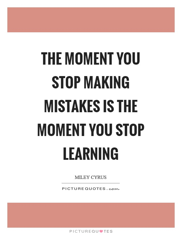 The Moment You Stop Making Mistakes Is The Moment You Stop Learning Picture Quote #1