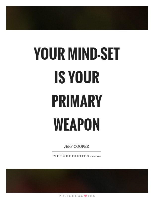 Your mind-set is your primary weapon Picture Quote #1