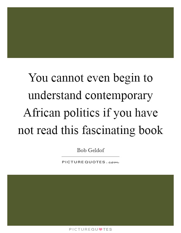 You cannot even begin to understand contemporary African politics if you have not read this fascinating book Picture Quote #1