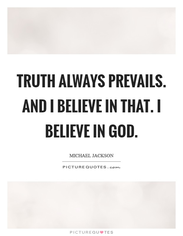 Truth always prevails. And I believe in that. I believe in God Picture Quote #1