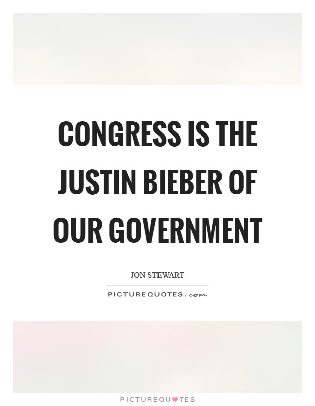 Congress is the Justin Bieber of our government Picture Quote #1