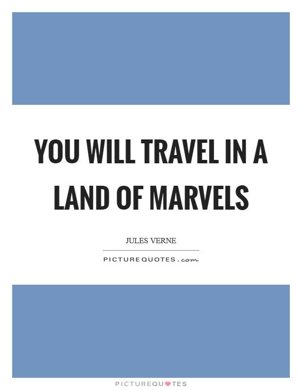 You will travel in a Land of Marvels Picture Quote #1