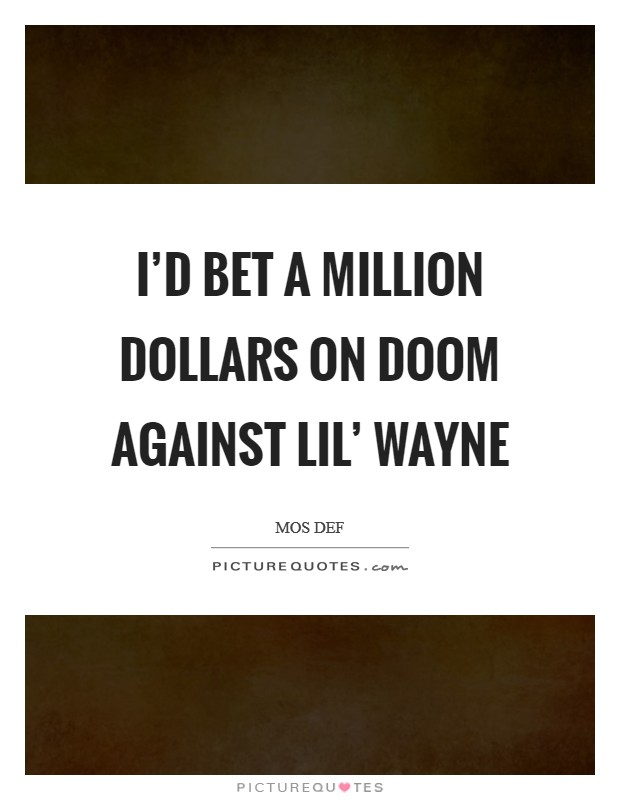 I'd bet a million dollars on DOOM against Lil' Wayne Picture Quote #1