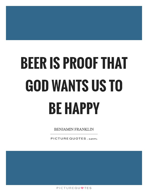 Beer is proof that God wants us to be happy Picture Quote #1