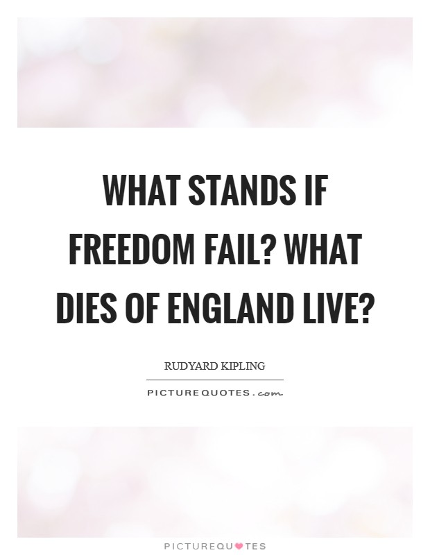 What stands if Freedom fail? What dies of England live? Picture Quote #1