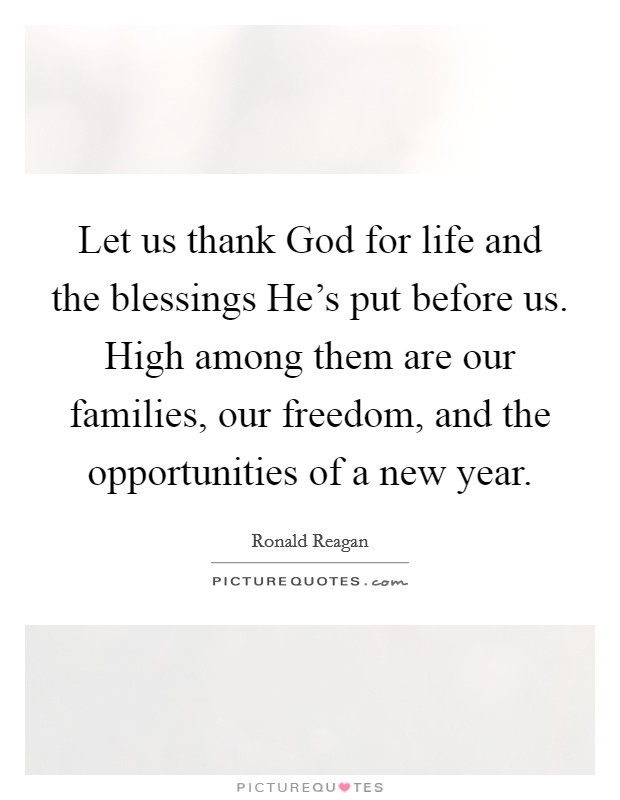 Let us thank God for life and the blessings He\'s put before us ...