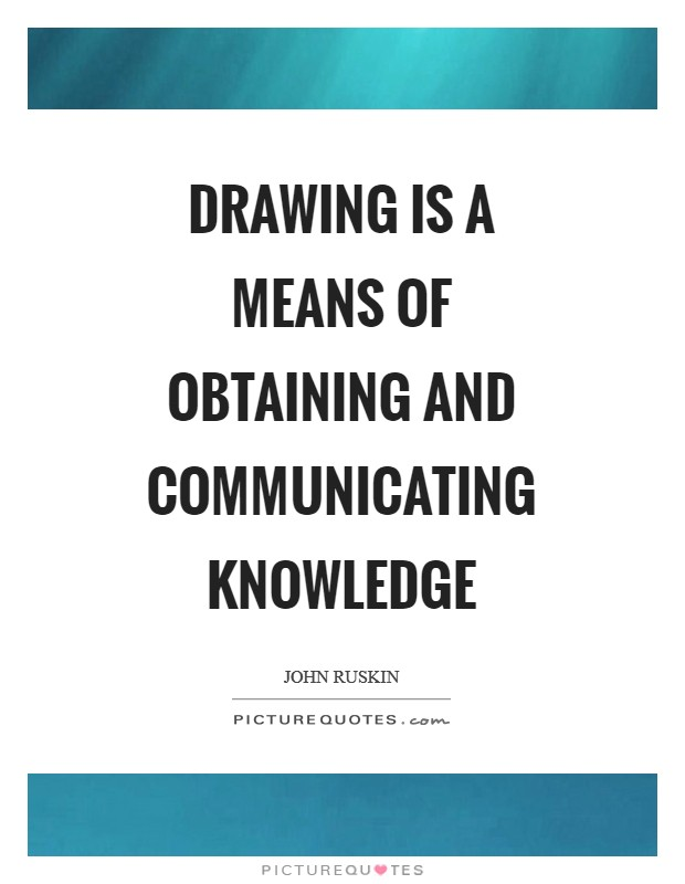 Drawing is a means of obtaining and communicating knowledge Picture Quote #1