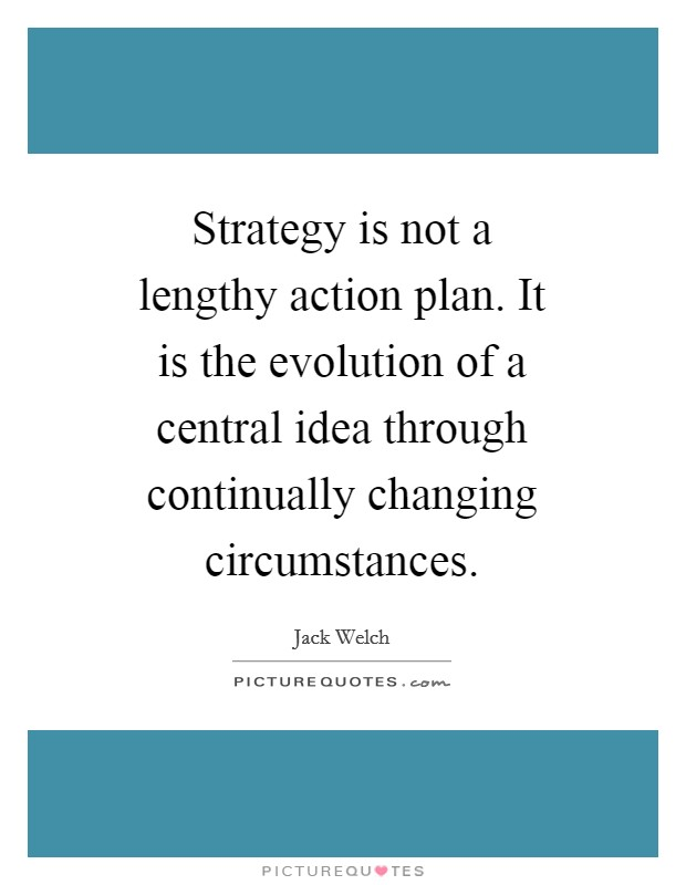 Strategy is not a lengthy action plan. It is the evolution of a central idea through continually changing circumstances Picture Quote #1