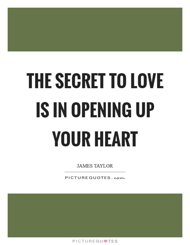 The SECRET to Love is in OPENING up your Heart Picture Quote #1