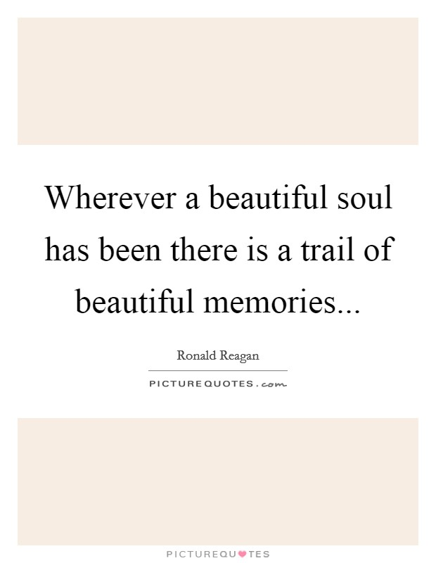 Wherever a beautiful soul has been there is a trail of beautiful memories Picture Quote #1