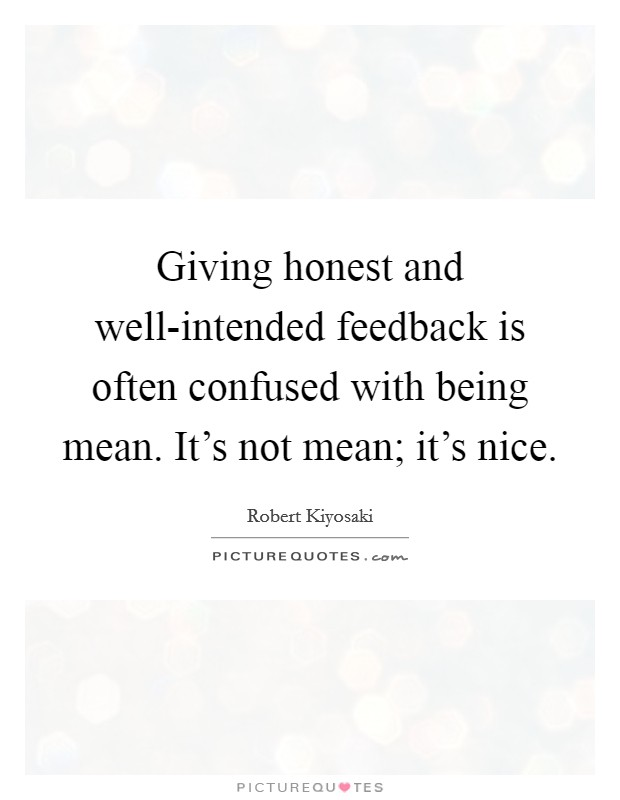 Giving honest and well-intended feedback is often confused with being mean. It's not mean; it's nice Picture Quote #1