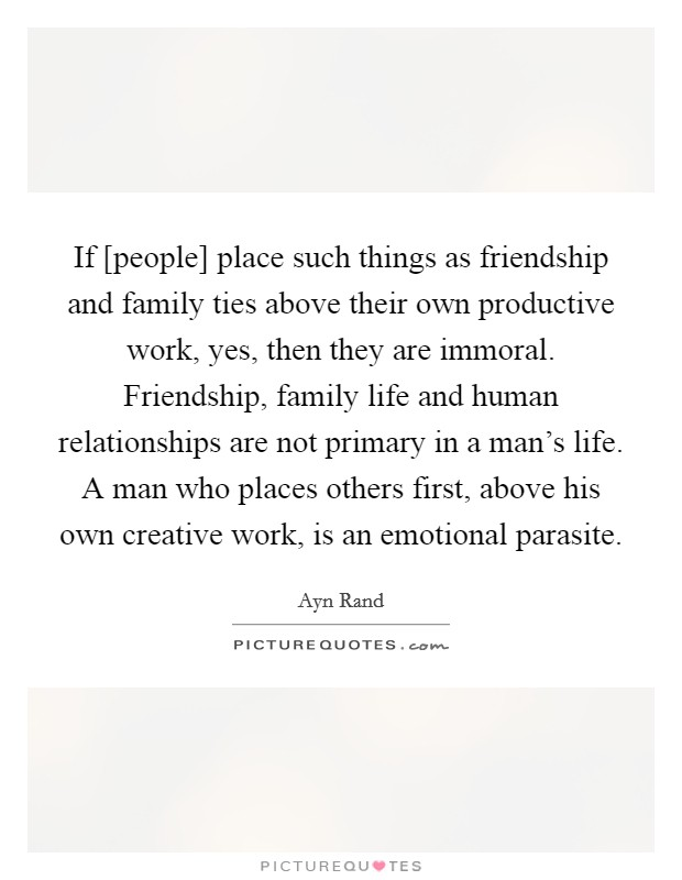 If [people] Place Such Things As Friendship And Family Ties Above Their Own  Productive
