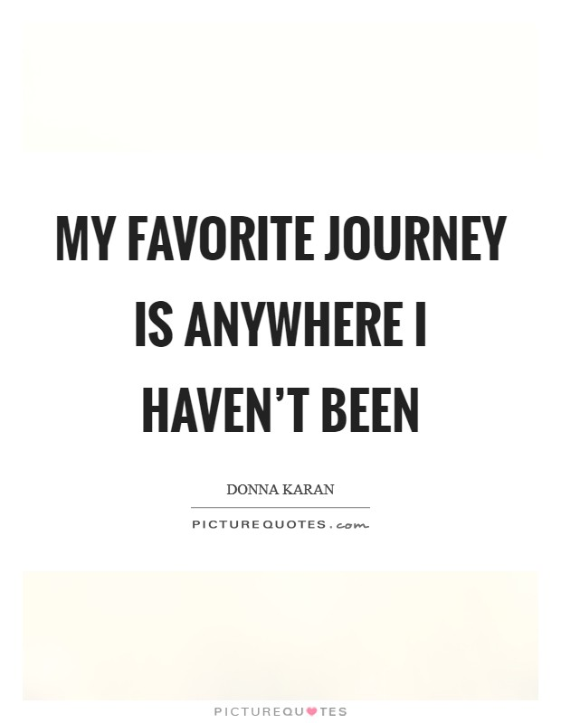 My favorite journey is anywhere I haven't been Picture Quote #1