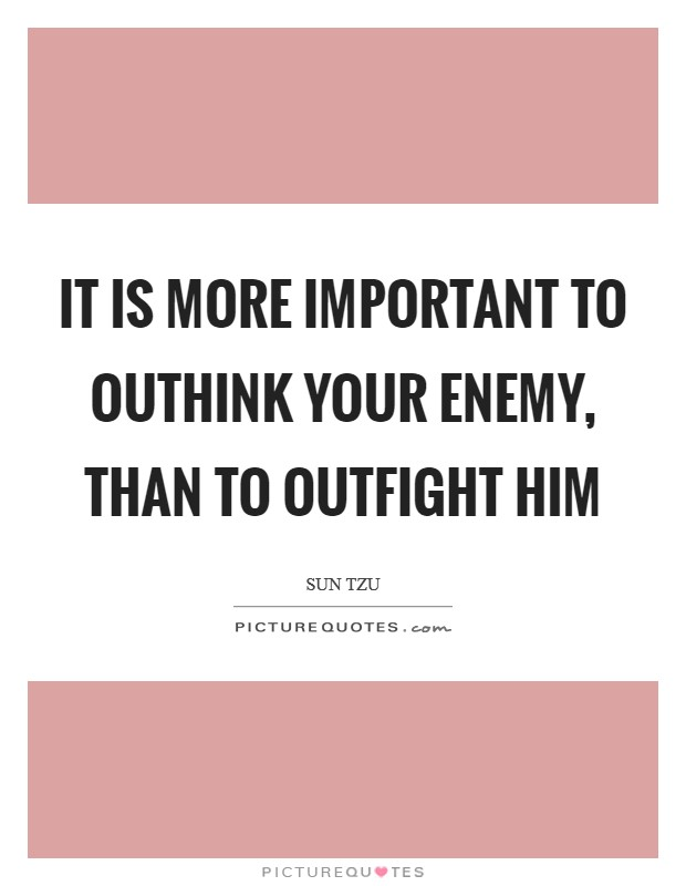 It is more important to outhink your enemy, than to outfight him Picture Quote #1