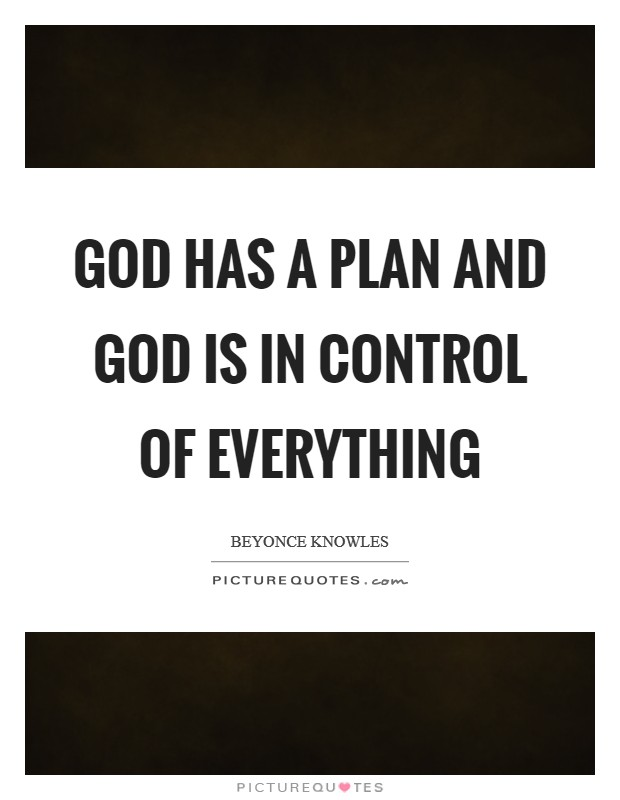 God has a plan and God is in control of everything Picture Quote #1