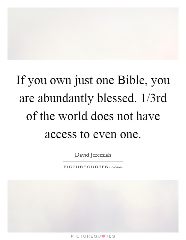 If you own just one Bible, you are abundantly blessed. 1/3rd of the world does not have access to even one Picture Quote #1
