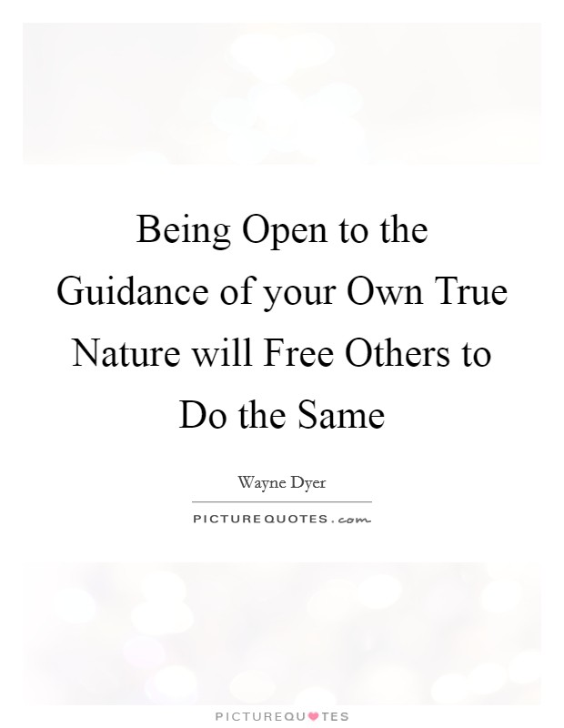 Being Open to the Guidance of your Own True Nature will Free Others to Do the Same Picture Quote #1