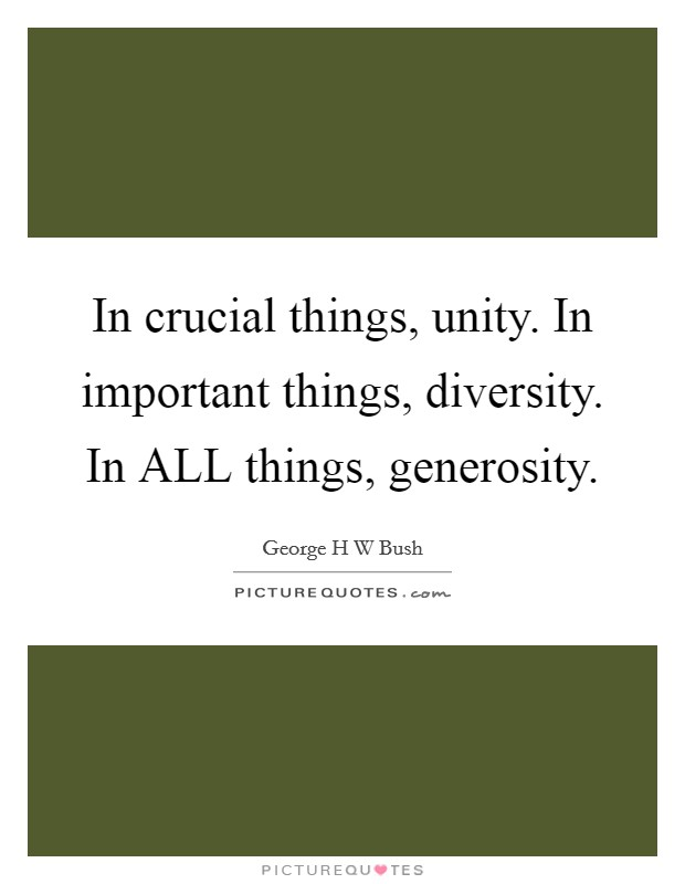 In crucial things, unity. In important things, diversity. In ALL things, generosity Picture Quote #1