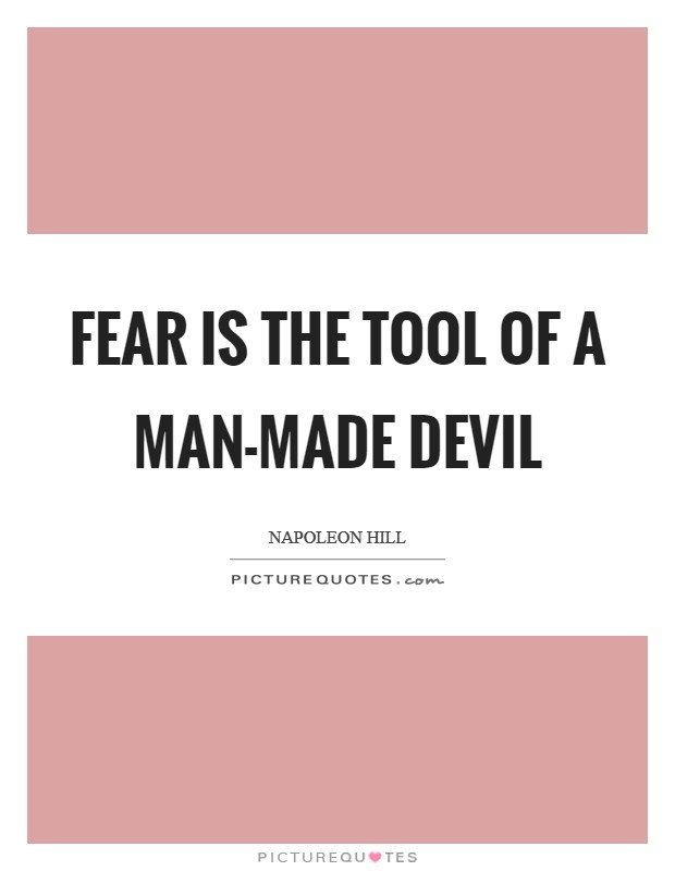 Fear is the tool of a man-made devil Picture Quote #1