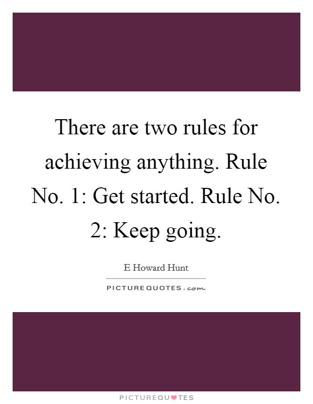 There are two rules for achieving anything. Rule No. 1: Get started. Rule No. 2: Keep going Picture Quote #1