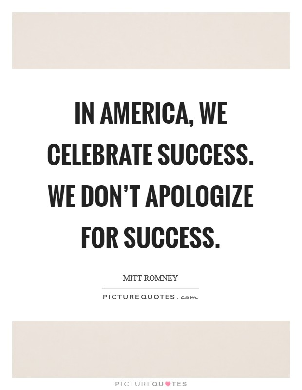 In America, we celebrate success. We don't apologize for success Picture Quote #1