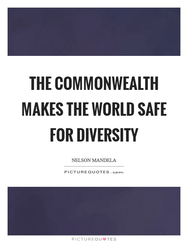 The Commonwealth makes the world safe for diversity Picture Quote #1