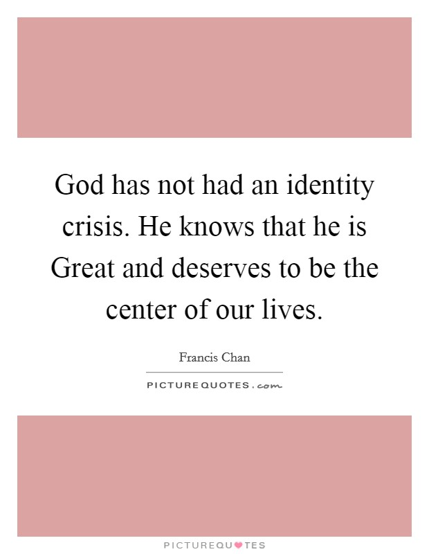 God Has Not Had An Identity Crisis. He Knows That He Is