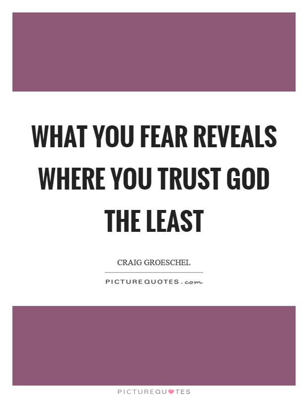 What you fear reveals where you trust God the least Picture Quote #1