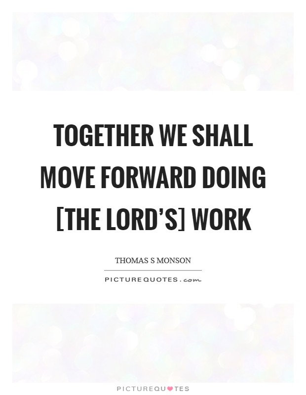 Together we shall move forward doing [the Lord's] work Picture Quote #1