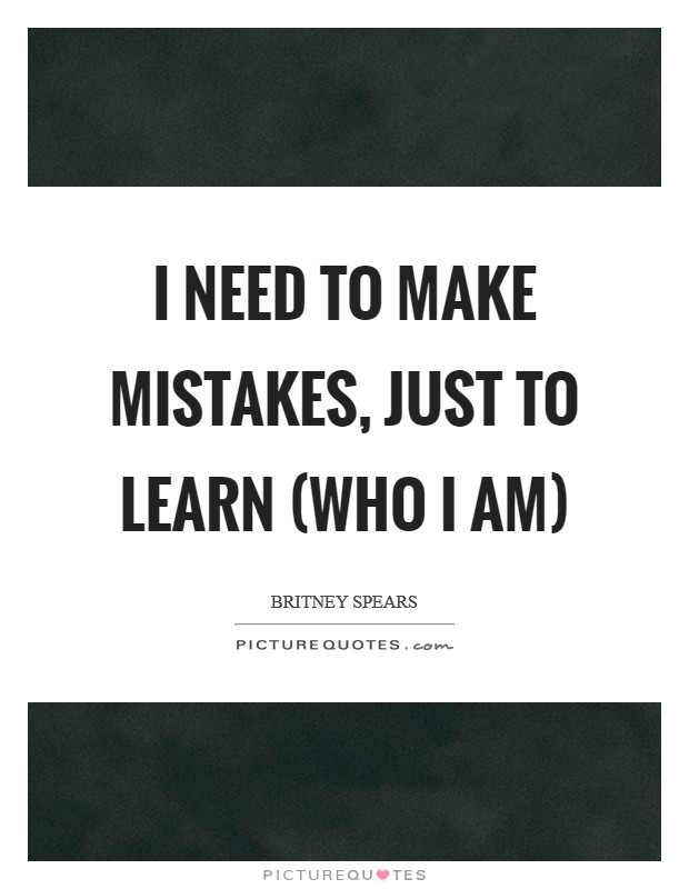 I need to make mistakes, just to learn (who I am) Picture Quote #1