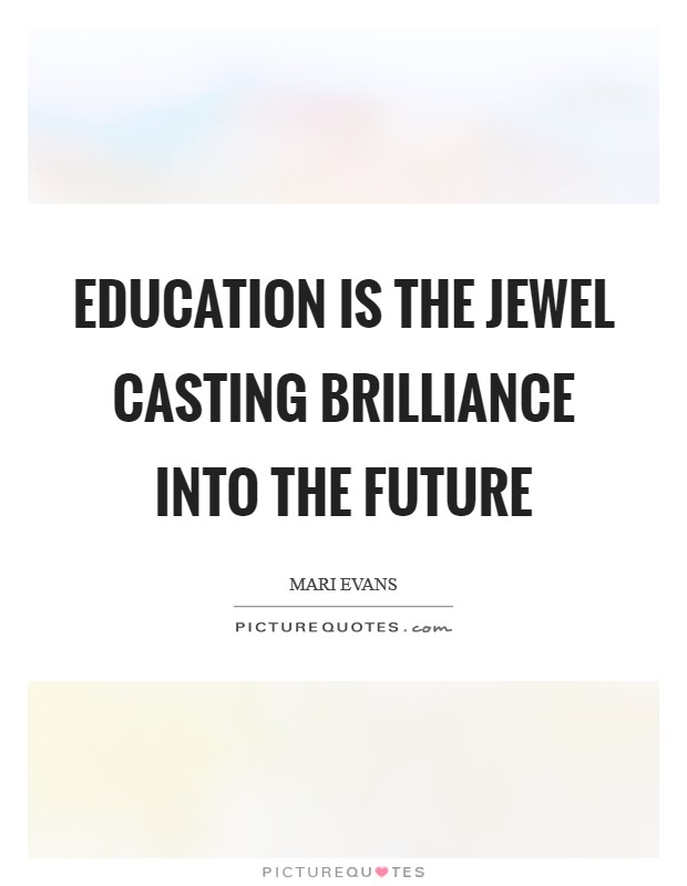 Education is the Jewel casting brilliance into the future Picture Quote #1