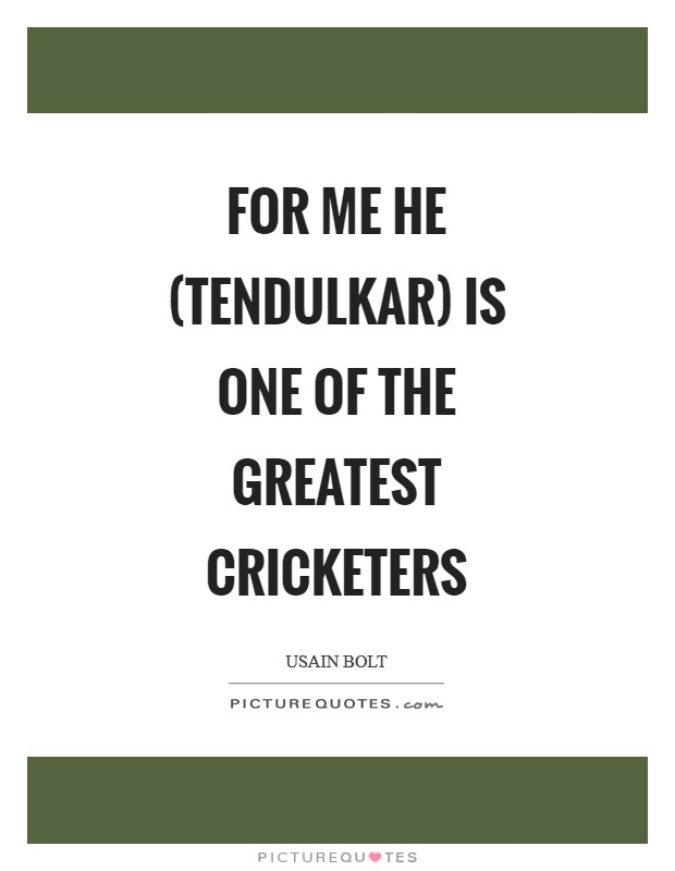 For me he (Tendulkar) is one of the greatest cricketers Picture Quote #1
