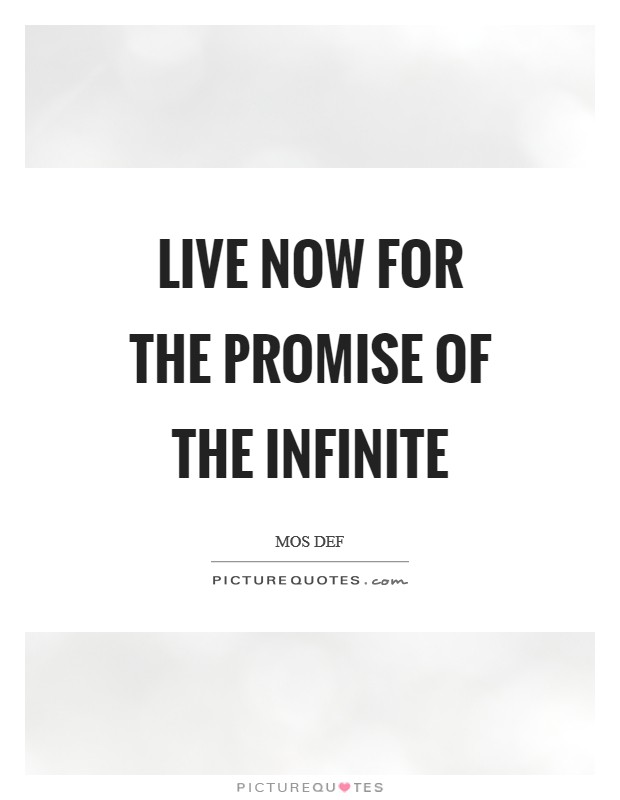 Live now for the promise of the Infinite Picture Quote #1