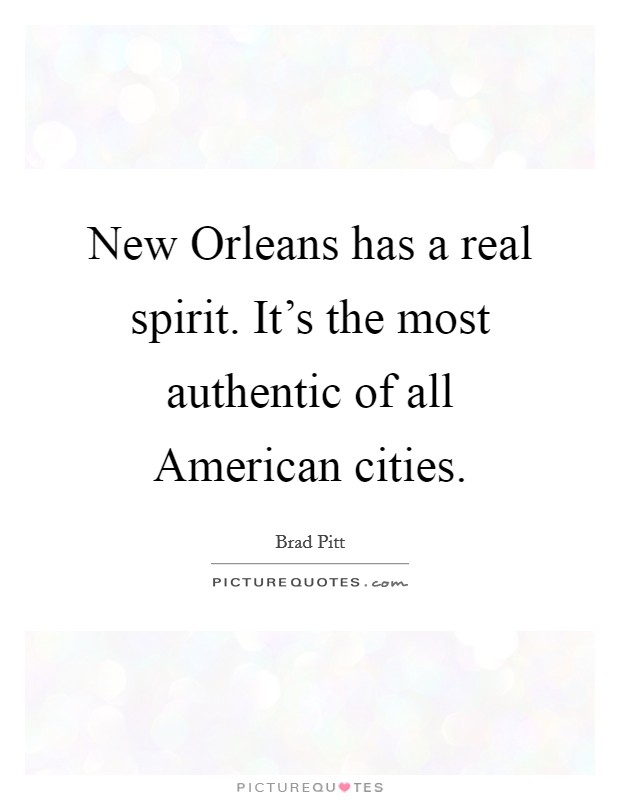 New Orleans has a real spirit. It's the most authentic of all American cities Picture Quote #1