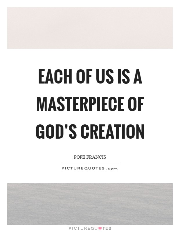 Each of us is a masterpiece of God's creation Picture Quote #1