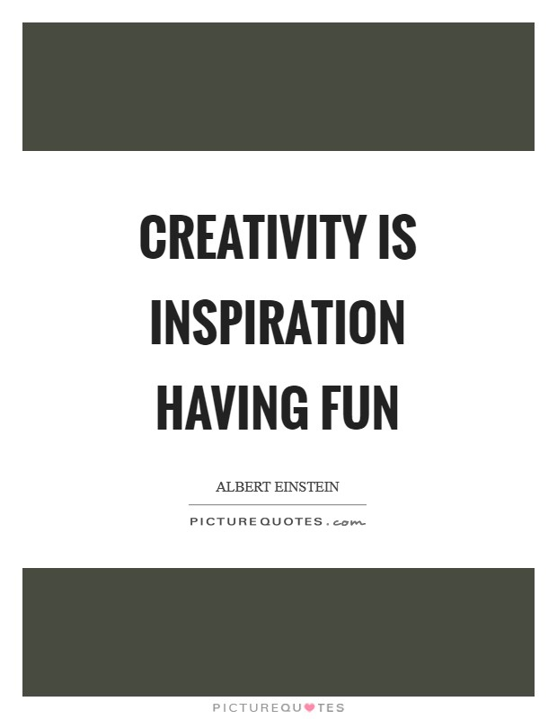 Creativity is Inspiration having fun Picture Quote #1