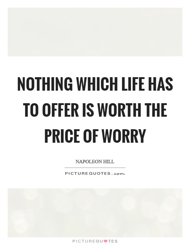 NOTHING which life has to offer is worth the price of worry Picture Quote #1