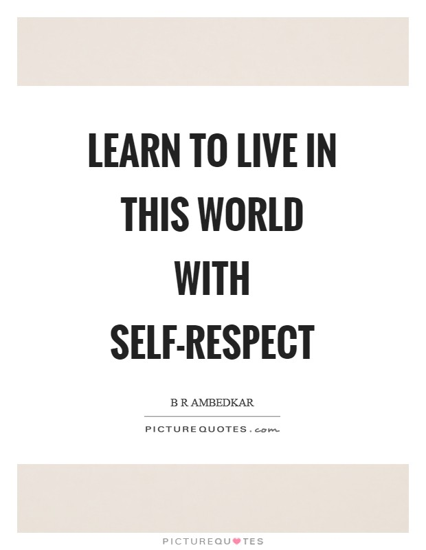 Learn to live in this world with self-respect Picture Quote #1