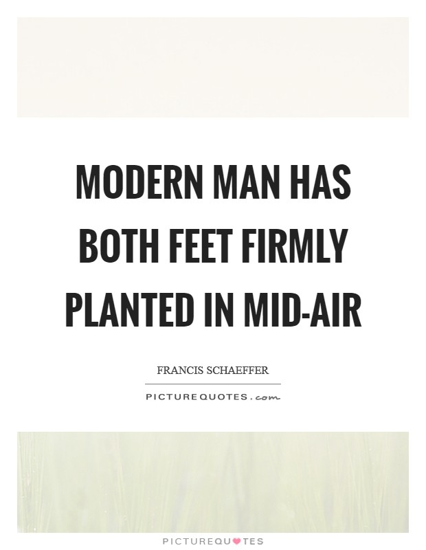 Modern man has both feet firmly planted in mid-air Picture Quote #1
